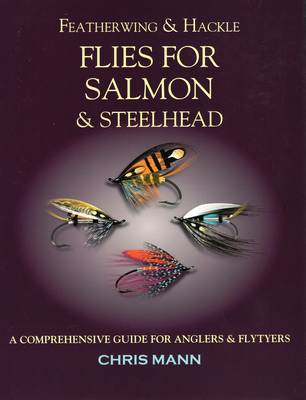 Featherwing and Hackle Flies for Salmon & Steelhead by Dr Chris Mann