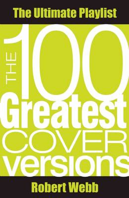 100 Greatest Cover Versions by Robert Webb
