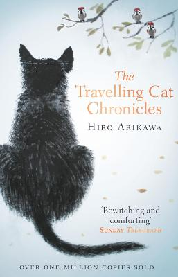 The Travelling Cat Chronicles: The Life Affirming One Million copy Bestseller by Hiro Arikawa