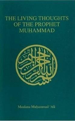 Living Thoughts of the Prophet Muhammad by Maulana Muhammad Ali