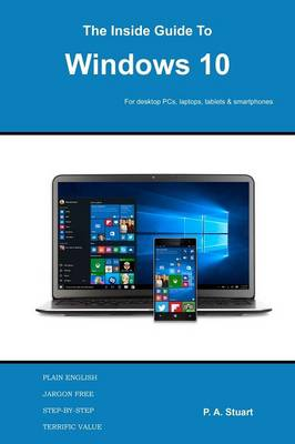 The Inside Guide to Windows 10 by P a Stuart