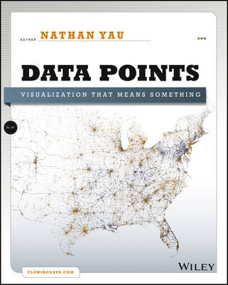 Data Points: Visualization That Means Something by Nathan Yau