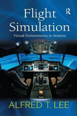 Flight Simulation: Virtual Environments in Aviation by Alfred T. Lee