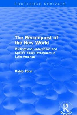 The Revival: The Reconquest of the New World (2001): Multinational Enterprises and Spain's Direct Investment in Latin America by Pablo Toral