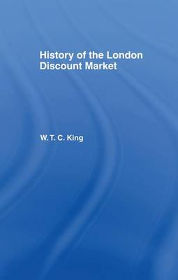 History of the London Discount Market by W. T. C. King