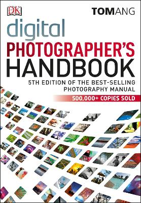 Digital Photographer's Handbook 5th Edition by Tom Ang
