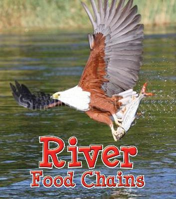 River Food Chains by Angela Royston