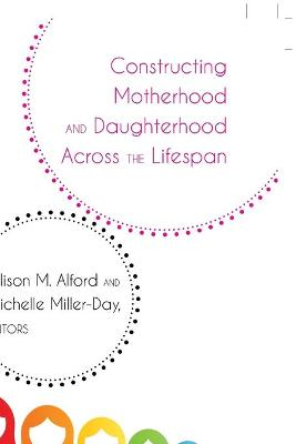 Constructing Motherhood and Daughterhood Across the Lifespan by Michelle Miller-Day