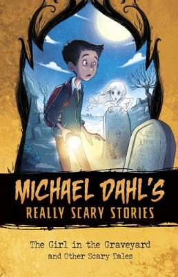 The Girl in the Graveyard: And Other Scary Tales by Michael Dahl