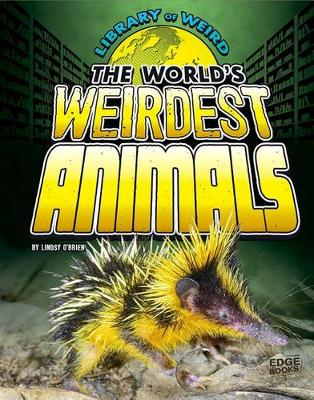 The World's Weirdest Animals by Lindsy Jo O'Brien