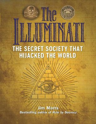The Illuminati: The Secret Society That Hijacked The World by Jim Marrs