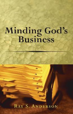 Minding God's Business by Ray S Anderson