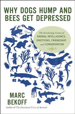 Why Dogs Hump and Bees Get Depressed by Marc Bekoff