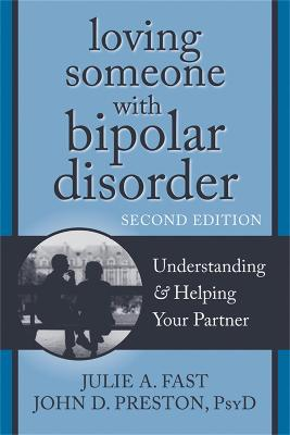 Loving Someone with Bipolar Disorder, Second Edition by John D. Preston