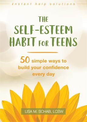 The Self-Esteem Habit for Teens by Lisa M. Schab