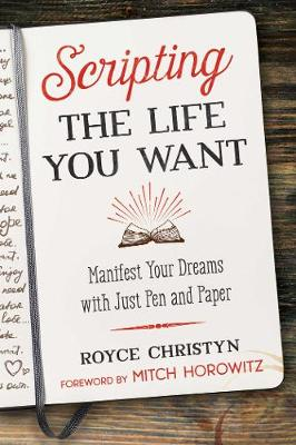 Scripting the Life You Want: Manifest Your Dreams with Just Pen and Paper book