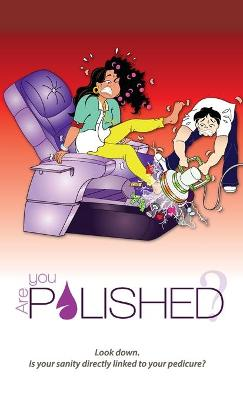 Are You Polished?: Look down. Is your sanity directly linked to your pedicure? by Patrice L Harris