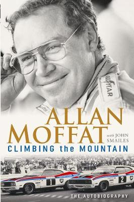 Climbing the Mountain: The Autobiography by Allan Moffat