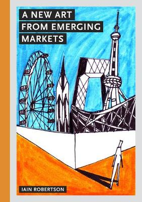 New Art from Emerging Markets by Iain Robertson