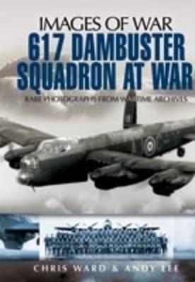 617 Dambuster Squadron at War by Chris Ward