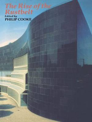 Rise Of The Rustbelt by Philip Cooke