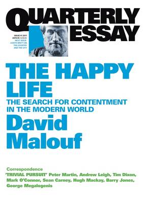 Happy Life: The Search of Contentment in the Modern World: Quarterly Essay 41 book
