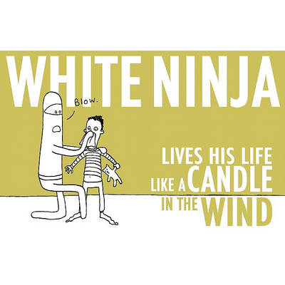 White Ninja Lives His Life Like a Candle in the Wind by Scott Bevan