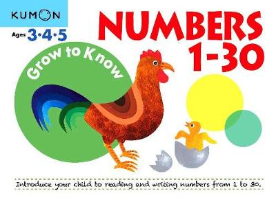 Grow to Know Numbers 1-30: Ages 3 4 5 by Kumon