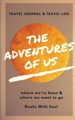 The Adventures of Us: Our Keepsake Travel Journal of Where We've Been, and Where We Want to Go by Books with Soul