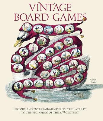 Vintage Board Games: History and Entertainment from the Late 18th to the Beginning of the 20th Century by Adrian Seville