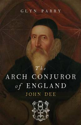 The Arch Conjuror of England by Glyn Parry