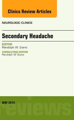 Secondary Headache, An Issue of Neurologic Clinics by Randolph W. Evans