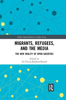 Migrants, Refugees, and the Media: The New Reality of Open Societies by Sai Felicia Krishna-Hensel