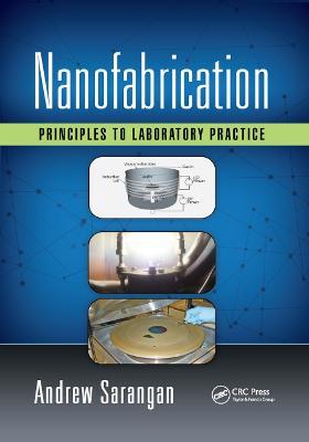 Nanofabrication: Principles to Laboratory Practice by Andrew Sarangan