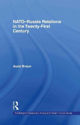 NATO-Russia Relations in the Twenty-First Century by Aurel Braun
