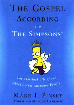 The Gospel According to the 'Simpsons': The Spiritual Life of the World's Most Animated Family by Mark Pinsky