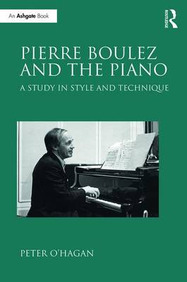 Pierre Boulez and the Piano by Peter O'Hagan