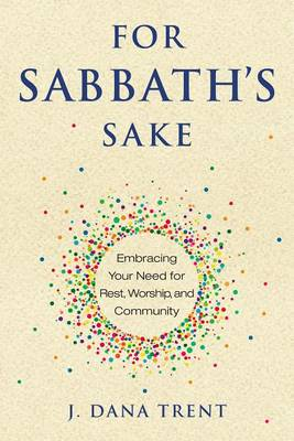 For Sabbath's Sake by J Dana Trent