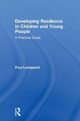 Developing Resilience in Children and Young People by Poul Lundgaard