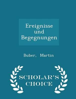 Ereignisse Und Begegnungen - Scholar's Choice Edition by Buber Martin