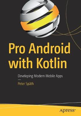 Pro Android with Kotlin: Developing Modern Mobile Apps by Peter Spath