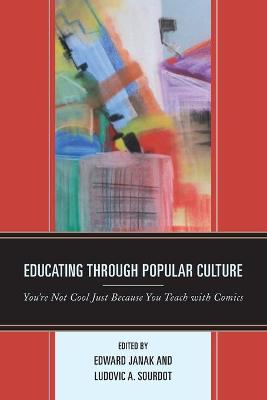 Educating through Popular Culture: You're Not Cool Just Because You Teach with Comics by Edward A. Janak