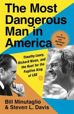 The Most Dangerous Man in America: Timothy Leary, Richard Nixon and the Hunt for the Fugitive King of LSD by Steven L. Davis