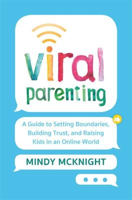Viral Parenting: A Guide to Setting Boundaries, Building Trust, and Raising Responsible Kids in an Online World by Mindy McKnight