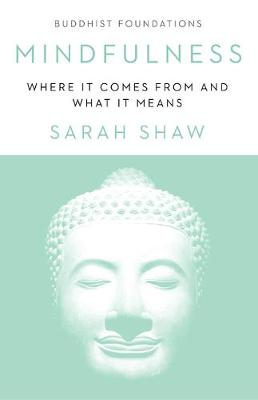 Mindfulness: Where It Comes From and What It Means by Sarah Shaw