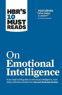 HBR's 10 Must Reads on Emotional Intelligence (with featured article 'What Makes a Leader?' by Daniel Goleman)(HBR's 10 Must Reads) by Daniel Goleman