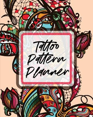 Tattoo Pattern Planner: Cultural Body Art - Doodle Design - Inked Sleeves - Traditional - Rose - Free Hand - Lettering by Patricia Larson