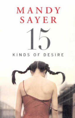 Fifteen Kinds of Desire by Mandy Sayer