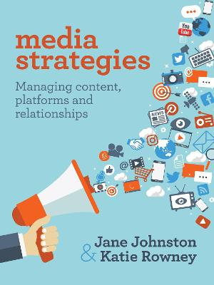 Media Strategies: Managing Content, Platforms and Relationships by Jane Johnston