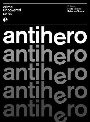 Crime Uncovered: Anti-Hero book